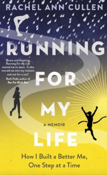 Running For My Life : How I built a better me one step at a time, Paperback / softback Book