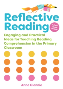 Reflective Reading : Engaging and Practical Ideas for Teaching Reading Comprehension in the Primary Classroom, Paperback / softback Book