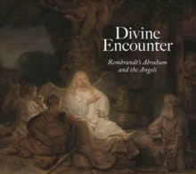 Divine Encounter: Rembrandt's Abraham and the Angels, Hardback Book