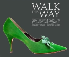 Walk this Way : Footwear from the Stuart Weitzman Collection of Historic Shoes, Hardback Book
