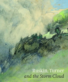 Ruskin, Turner & the Storm Cloud, Paperback / softback Book