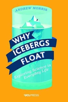 Why Icebergs Float : Exploring Science in Everyday Life, Paperback / softback Book