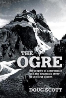 The Ogre : Biography of a mountain and the dramatic story of the first ascent, Hardback Book