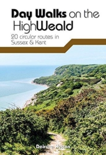 Day Walks on the High Weald : 20 circular routes in Sussex & Kent, Paperback Book