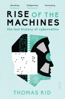 Rise of the Machines : the lost history of cybernetics, Paperback / softback Book