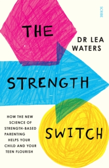 The Strength Switch : How the New Science of Strength-Based Parenting Helps Your Child and Your Teen Flourish, Paperback Book