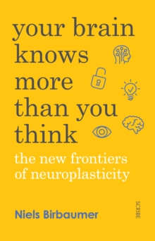 Your Brain Knows More Than You Think : the new frontiers of neuroplasticity, Paperback / softback Book