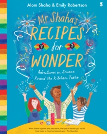 Mr Shaha's Recipes for Wonder : adventures in science round the kitchen table, Paperback / softback Book