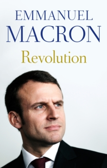 Revolution : the bestselling memoir by France's recently elected president, Hardback Book
