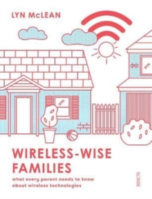 Wireless-Wise Families : what every parent needs to know about wireless technologies, Paperback Book