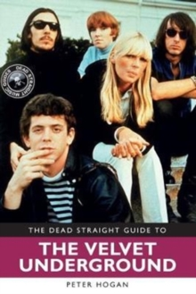 The Dead Straight Guide to The Velvet Underground and Lou Reed, Paperback / softback Book