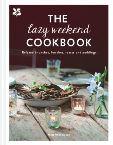 The Lazy Weekend Cookbook : Relaxed brunches, lunches, roasts and sweet treats, Hardback Book