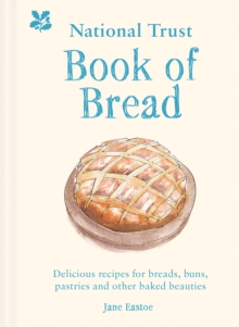 National Trust Book of Bread : Delicious recipes for breads, buns, pastries and other baked beauties, Hardback Book