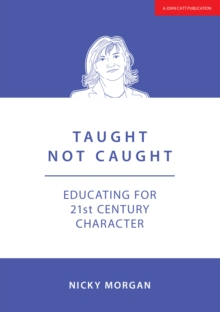 Taught Not Caught : Educating for 21st Century Character, Paperback / softback Book
