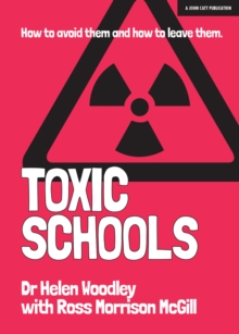 Toxic Schools : How to avoid them & how to leave them, Paperback / softback Book