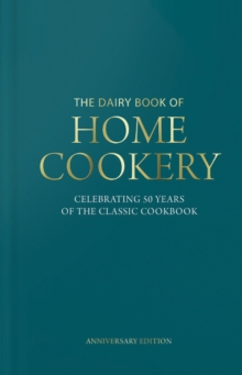 Dairy Book of Home Cookery 50th Anniversary Edition : With 900 of the original recipes plus 50 new classics, this is the iconic cookbook used and cherished by millions, Hardback Book