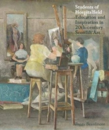 Students of Hospitalfield : Education and Inspiration in 20th-Century Scottish Art, Paperback / softback Book