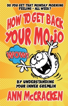 How to Get Back Your Mojo : By Understanding Your Inner Gremlin, Paperback Book