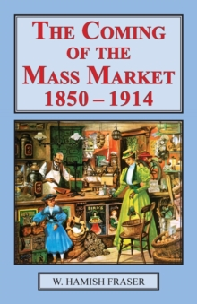 Coming of the Mass Market, 1850-1914, Paperback / softback Book