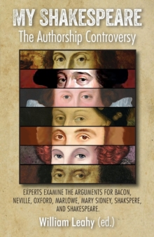 My Shakespeare: The Authorship Controversy : Experts examine the arguments for Bacon, Neville, Oxford, Marlowe, Mary Sidney, Shakspere, and Shakespeare., Paperback Book