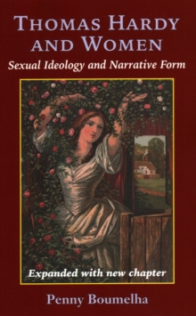 Thomas Hardy and Women : Sexual Ideology and Narrative Form, Paperback / softback Book