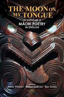 The Moon on My Tongue : An Anthology of Maori Poetry in English, Paperback / softback Book