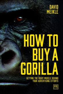How to Buy a Gorilla : Getting the Right Muscle Behind Your Advertising Efforts, Book Book