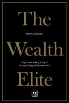 The Wealth Elite : A groundbreaking study of the psychology of the super rich, Hardback Book