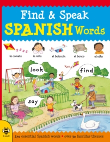 Find & Speak Spanish Words : Look, Find, Say, Paperback / softback Book