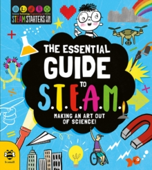 The Essential Guide to STEAM : Making an art out of science!, Paperback / softback Book