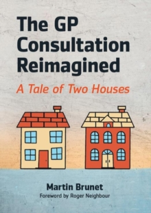 The GP Consultation Reimagined : A tale of two houses, EPUB eBook