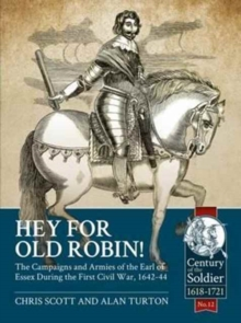 Hey for Old Robin! : The Campaigns and Armies of the Earl of Essex During the First Civil War, 1642-44, Paperback / softback Book