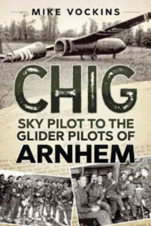 Chig : Sky Pilot to the Glider Pilots of Arnhem, Hardback Book