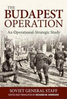The Budapest Operation (29 October 1944-13 February 1945) : An Operational-Strategic Study, Hardback Book