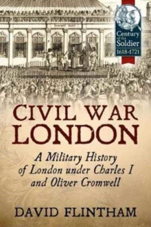 Civil War London : A Military History of London Under Charles I and Oliver Cromwell, Paperback Book