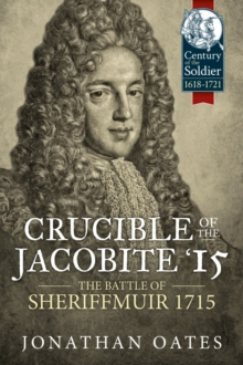 Crucible of the Jacobite '15 : The Battle of Sheriffmuir 1715, Hardback Book