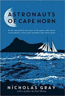 Astronauts of Cape Horn : by the time twelve men went to the moon, only eleven extraordinary sailors had rounded Cape Horn alone, Hardback Book