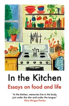 In The Kitchen : Essays on food and life, Paperback / softback Book