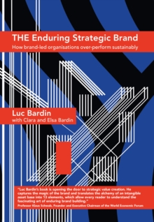 The Enduring Strategic Brand : How Brand-Led Organisations Over-Perform Sustainably, Hardback Book