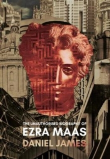 The Unauthorised Biography of Ezra Maas, Hardback Book