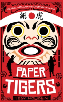 Paper Tigers : Martial arts and misadventure in Japan, Paperback Book