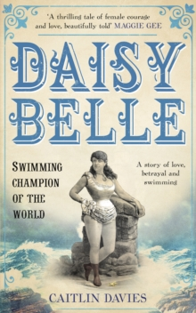 Daisy Belle : Swimming Champion Of The World, Paperback Book