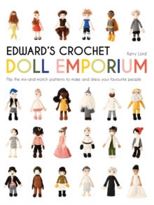 Edward's Crochet Doll Emporium : Flip the mix-and-match patterns to make and dress your favourite people, Hardback Book