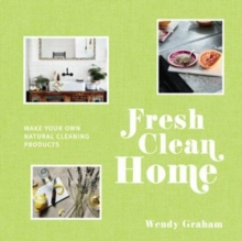 Fresh Clean Home : Make your own natural cleaning products, Hardback Book