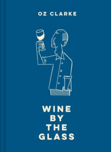 Oz Clarke Wine by the Glass : Helping you find the flavours and styles you enjoy, Hardback Book