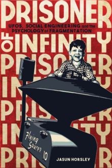 Prisoner of Infinity : UFOs, Social Engineering, and the Psychology of Fragmentation, Paperback Book