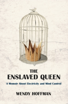 The Enslaved Queen : A Memoir about Electricity and Mind Control, Paperback / softback Book