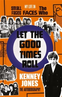 Let The Good Times Roll : My Life in Small Faces, Faces and The Who, Hardback Book