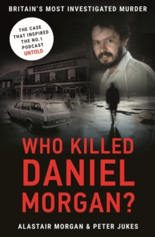 Who Killed Daniel Morgan? : Britain's Most Investigated Murder, Paperback / softback Book