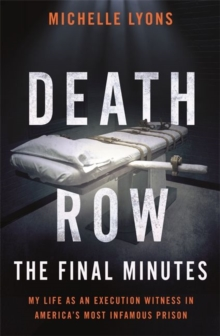 Death Row: The Final Minutes : My life as an execution witness in America's most infamous prison, Hardback Book